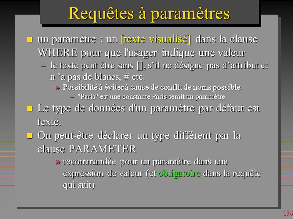 Requêtes à paramètres un paramètre : un [texte visualisé] dans la clause WHERE pour que l usager indique une valeur.